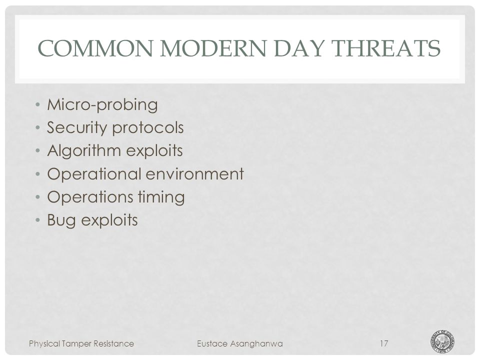 COMMON MODERN DAY THREATS Micro-probing Security protocols Algorithm exploits Operational environment Operations timing Bug exploits Physical Tamper ResistanceEustace Asanghanwa17