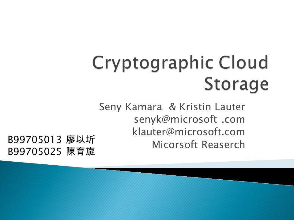 Seny Kamara & Kristin Lauter senyk@microsoft.com klauter@microsoft.com Micorsoft Reaserch B99705013 廖以圻 B99705025 陳育旋