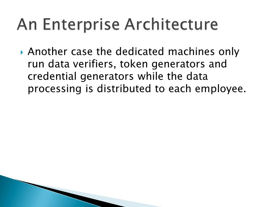  Another case the dedicated machines only run data verifiers, token generators and credential generators while the data processing is distributed to each employee.