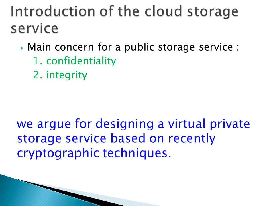  Introduction of the cloud storage service  The basic concept of cryptography  Architecture of a cryptographic storage service  Benefit of a cryptographic storage service  The core component of a cryptographic storage service  Summary