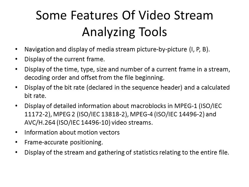 Some Features Of Video Stream Analyzing Tools Navigation and display of media stream picture-by-picture (I, P, B). Display of the current frame. Displ
