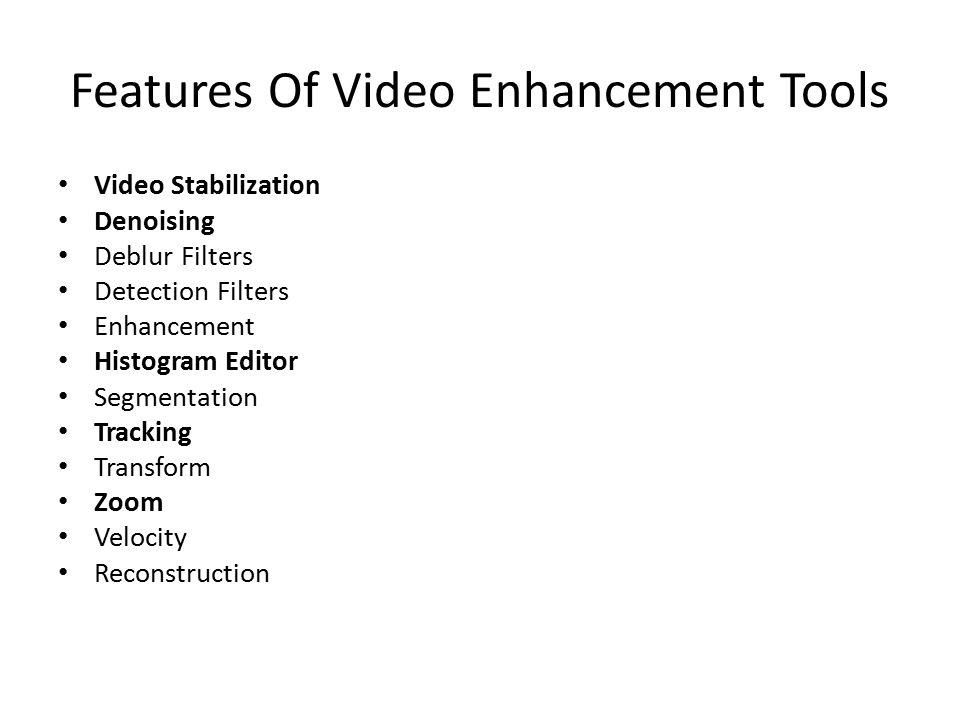 Features Of Video Enhancement Tools Video Stabilization Denoising Deblur Filters Detection Filters Enhancement Histogram Editor Segmentation Tracking