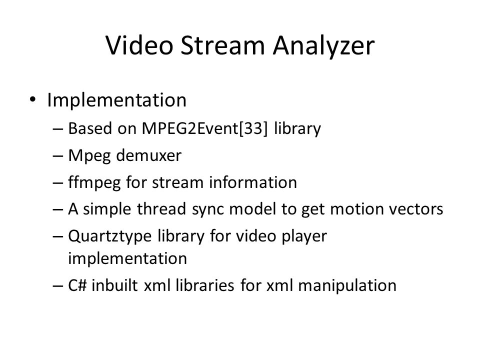 Video Stream Analyzer Implementation – Based on MPEG2Event[33] library – Mpeg demuxer – ffmpeg for stream information – A simple thread sync model to