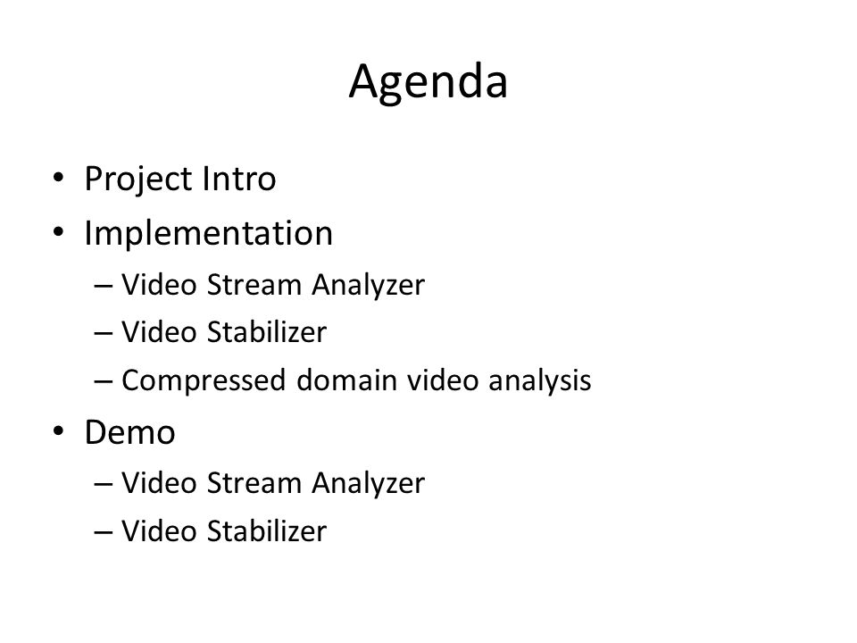 Agenda Project Intro Implementation – Video Stream Analyzer – Video Stabilizer – Compressed domain video analysis Demo – Video Stream Analyzer – Video