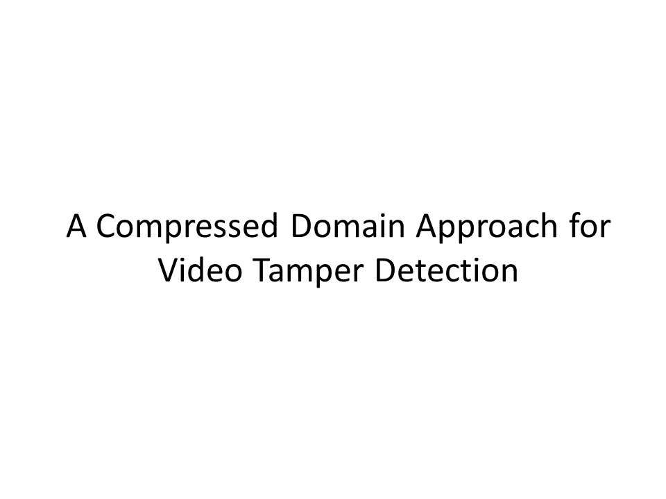 A Compressed Domain Approach for Video Tamper Detection