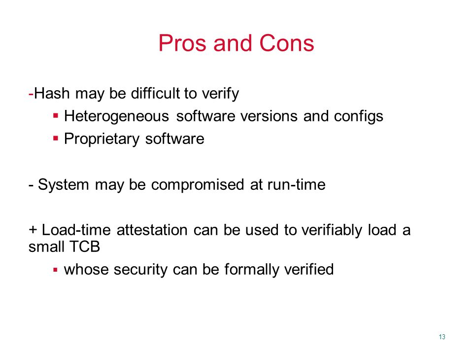13 Pros and Cons -Hash may be difficult to verify  Heterogeneous software versions and configs  Proprietary software - System may be compromised at