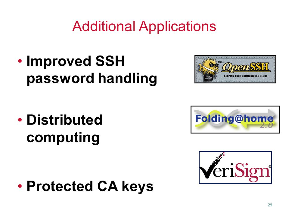 29 Additional Applications Improved SSH password handling Distributed computing Protected CA keys