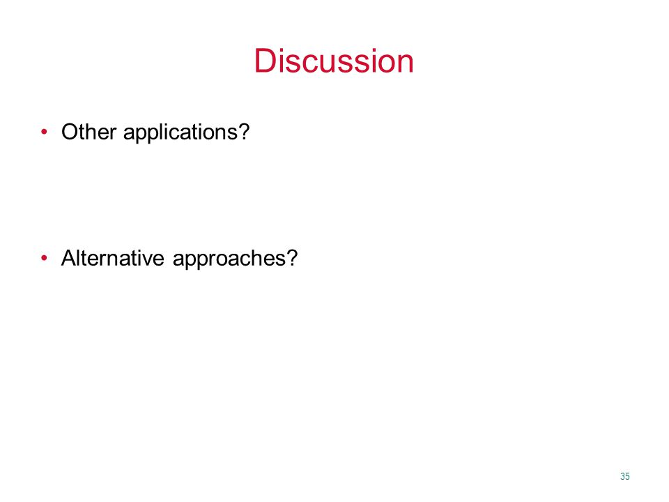 35 Discussion Other applications? Alternative approaches?