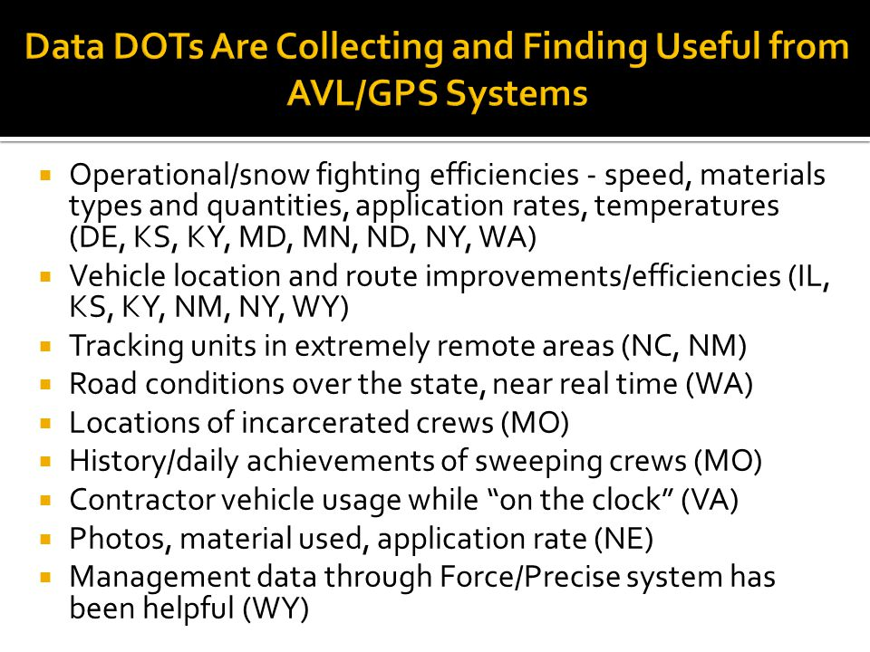  More differential GPS  Increase GPS/AVL capability to expand MDSS program statewide  Define long-term business requirements  Post processing of data from material spreader  Reduce salt usage & utilize contract trucks  Provide preventative maintenance schedules and fuel utilization  More research, via AASHTO or NCHRP