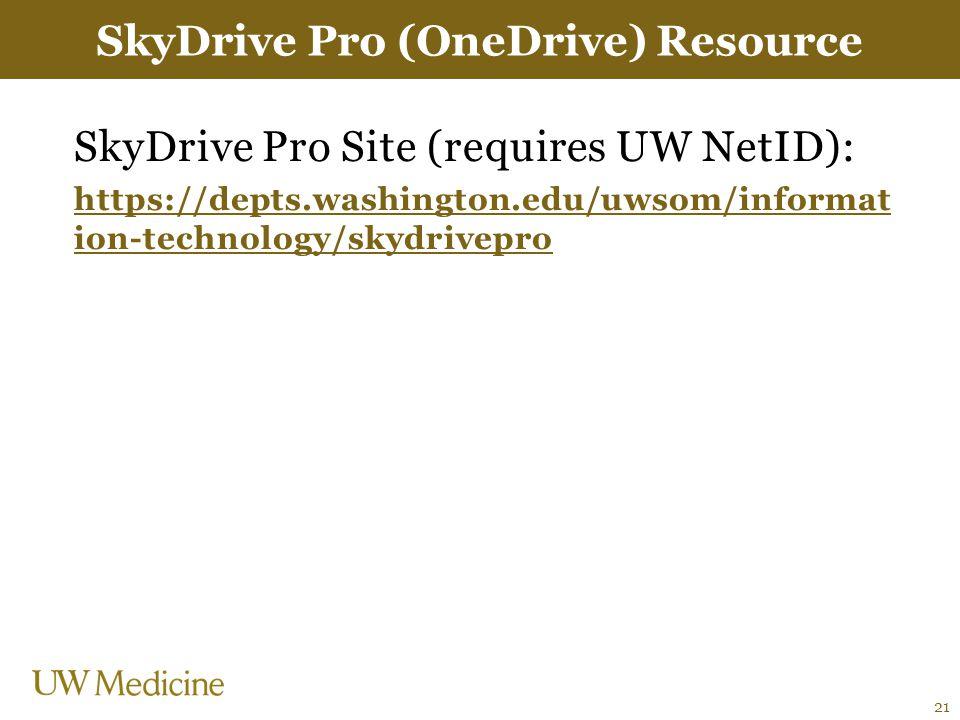 SkyDrive Pro Site (requires UW NetID): https://depts.washington.edu/uwsom/informat ion-technology/skydrivepro SkyDrive Pro (OneDrive) Resource 21