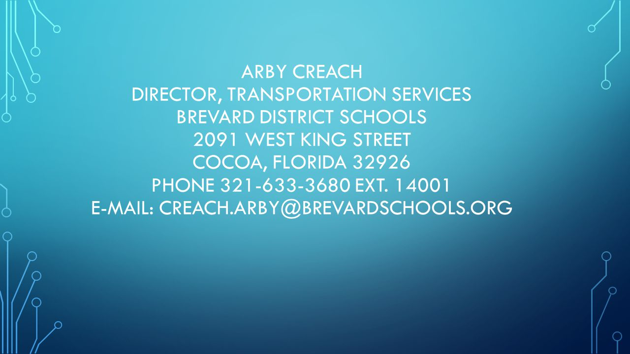 ARBY CREACH DIRECTOR, TRANSPORTATION SERVICES BREVARD DISTRICT SCHOOLS 2091 WEST KING STREET COCOA, FLORIDA 32926 PHONE 321-633-3680 EXT. 14001 E-MAIL