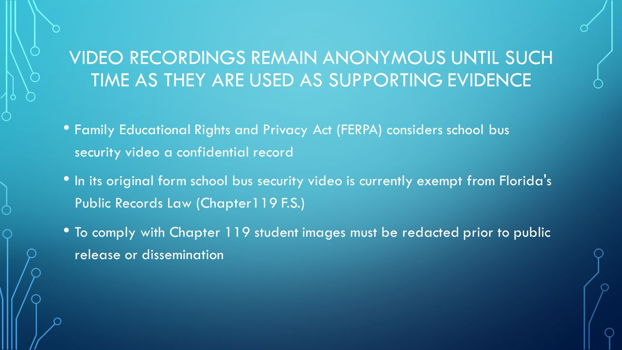 VIDEO RECORDINGS REMAIN ANONYMOUS UNTIL SUCH TIME AS THEY ARE USED AS SUPPORTING EVIDENCE Family Educational Rights and Privacy Act (FERPA) considers
