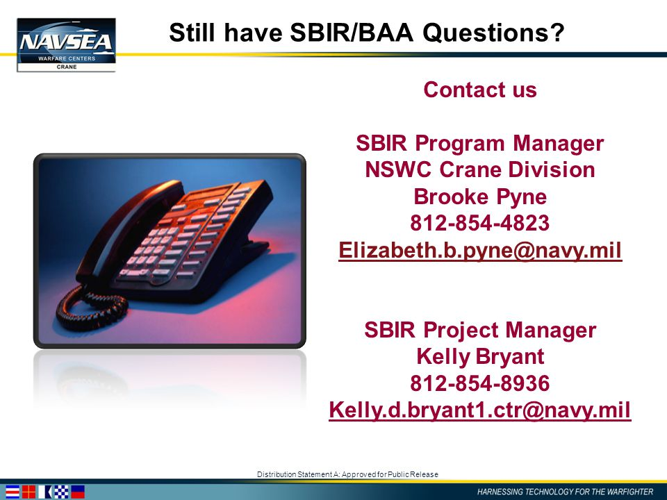 Distribution Statement A: Approved for Public Release Still have SBIR/BAA Questions? Contact us SBIR Program Manager NSWC Crane Division Brooke Pyne 8