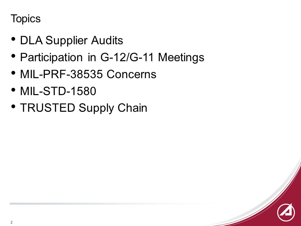 2 Topics DLA Supplier Audits Participation in G-12/G-11 Meetings MIL-PRF-38535 Concerns MIL-STD-1580 TRUSTED Supply Chain