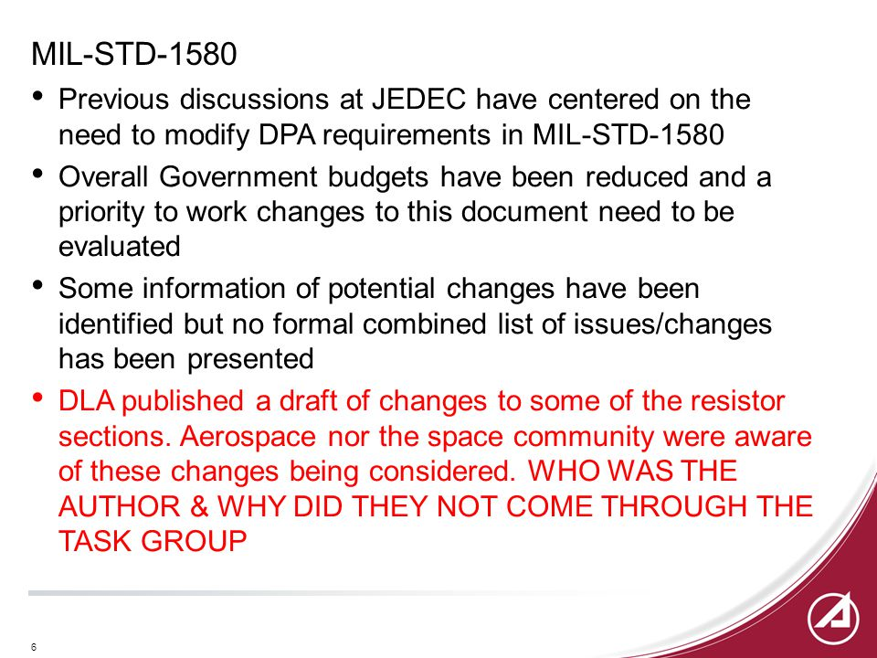 6 MIL-STD-1580 Previous discussions at JEDEC have centered on the need to modify DPA requirements in MIL-STD-1580 Overall Government budgets have been