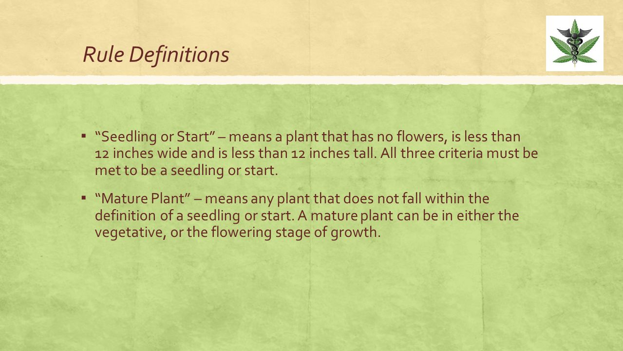 Rule Definitions ▪ Seedling or Start – means a plant that has no flowers, is less than 12 inches wide and is less than 12 inches tall.