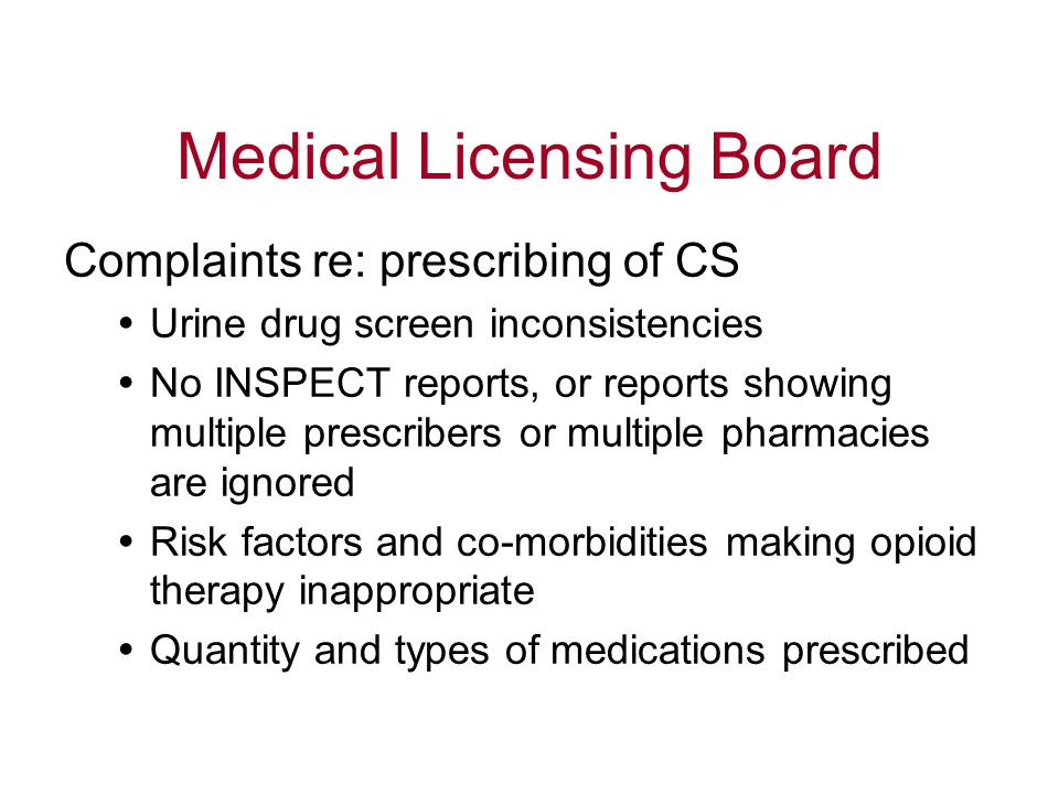 Medical Licensing Board Complaints re: prescribing of CS  Urine drug screen inconsistencies  No INSPECT reports, or reports showing multiple prescribers or multiple pharmacies are ignored  Risk factors and co-morbidities making opioid therapy inappropriate  Quantity and types of medications prescribed