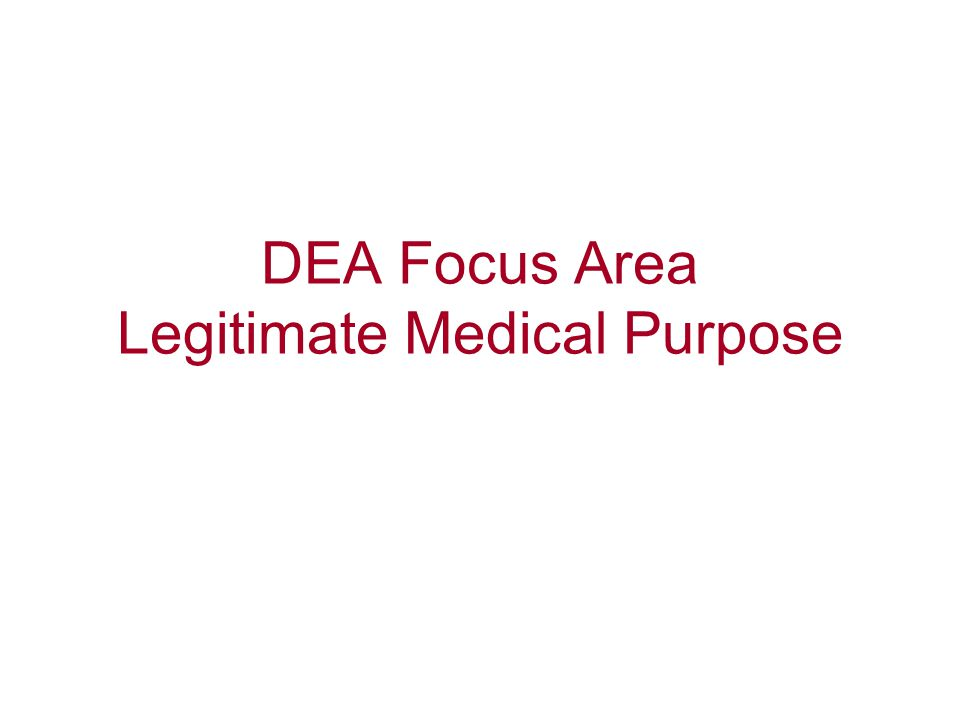 DEA Focus Area Legitimate Medical Purpose