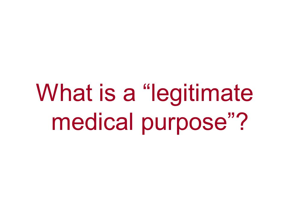 What is a legitimate medical purpose