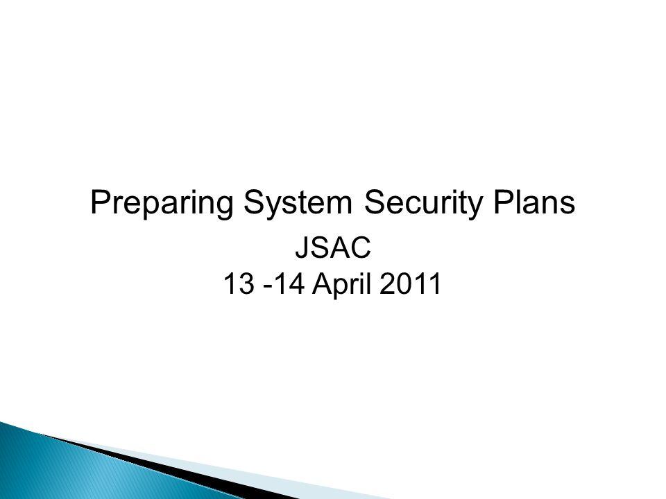 Preparing System Security Plans JSAC 13 -14 April 2011