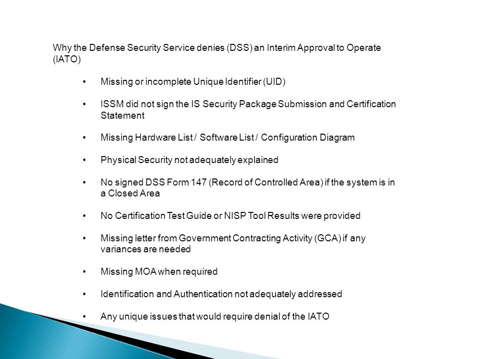 Missing or incomplete Unique Identifier (UID) ISSM did not sign the IS Security Package Submission and Certification Statement Missing Hardware List /