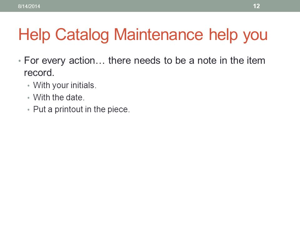 Help Catalog Maintenance help you For every action… there needs to be a note in the item record.