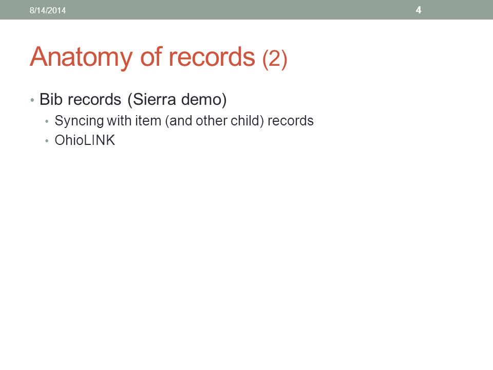 Anatomy of records (2) Bib records (Sierra demo) Syncing with item (and other child) records OhioLINK 8/14/2014 4