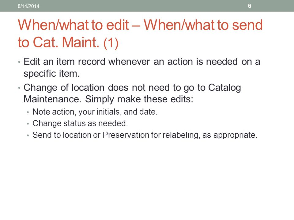 When/what to edit – When/what to send to Cat.Maint.