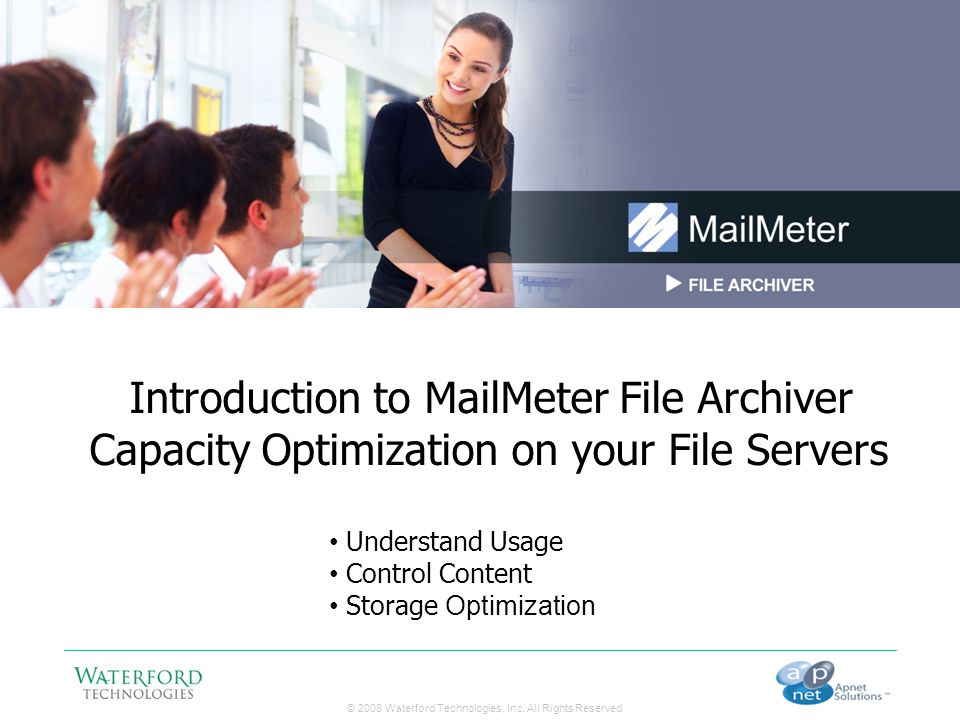 © 2008 Waterford Technologies, Inc. All Rights Reserved Introduction to MailMeter File Archiver Capacity Optimization on your File Servers Understand