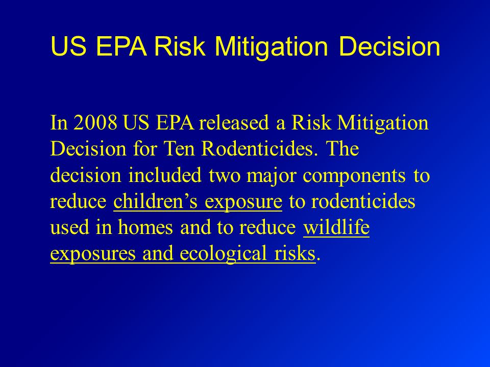 US EPA Risk Mitigation Decision In 2008 US EPA released a Risk Mitigation Decision for Ten Rodenticides.
