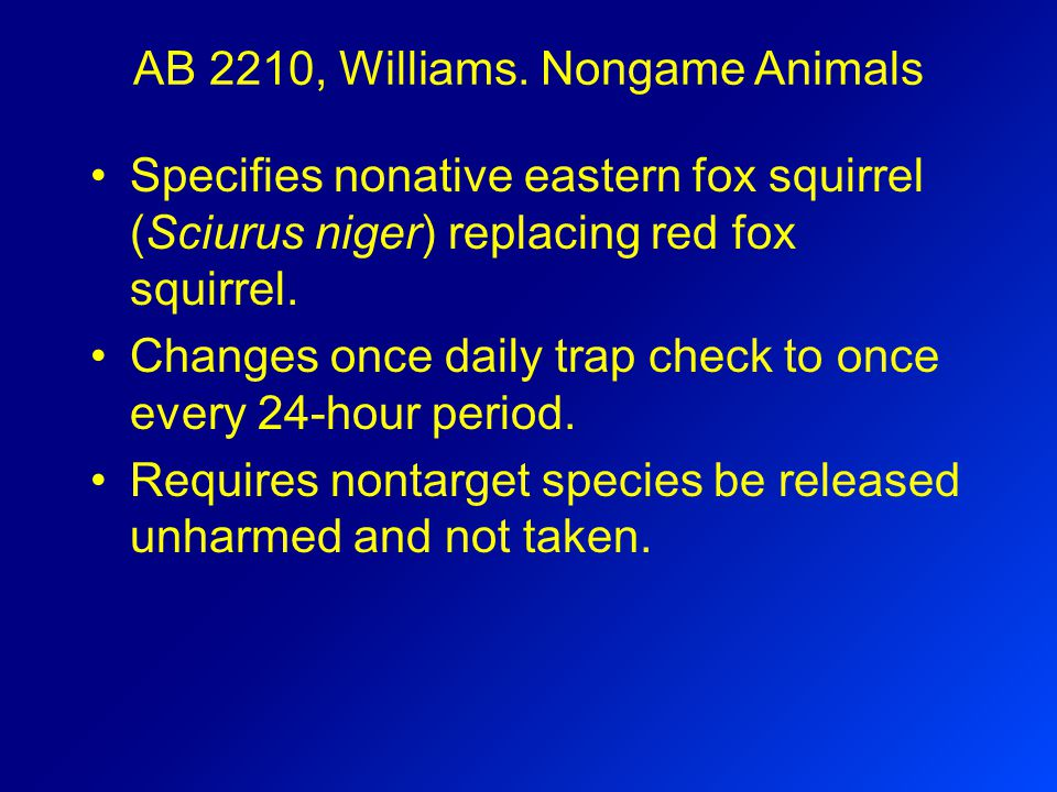 AB 2210, Williams. Nongame Animals Specifies nonative eastern fox squirrel (Sciurus niger) replacing red fox squirrel. Changes once daily trap check t
