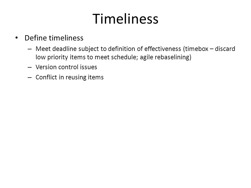 20 Timeliness Define Timeliness U2013 Meet Deadline Subject To Definition Of  Effectiveness (timebox U2013 Discard Low Priority Items To Meet Schedule; ...
