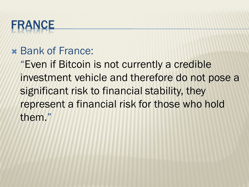 Bank of France: Even if Bitcoin is not currently a credible investment vehicle and therefore do not pose a significant risk to financial stability, they represent a financial risk for those who hold them.