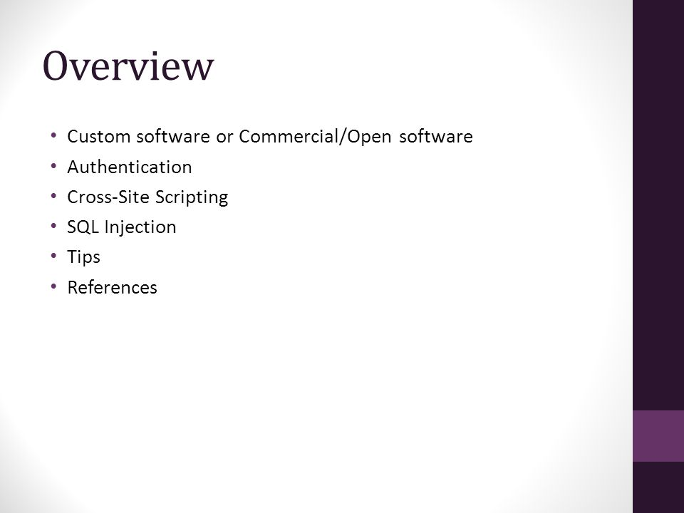 Overview Custom software or Commercial/Open software Authentication Cross-Site Scripting SQL Injection Tips References