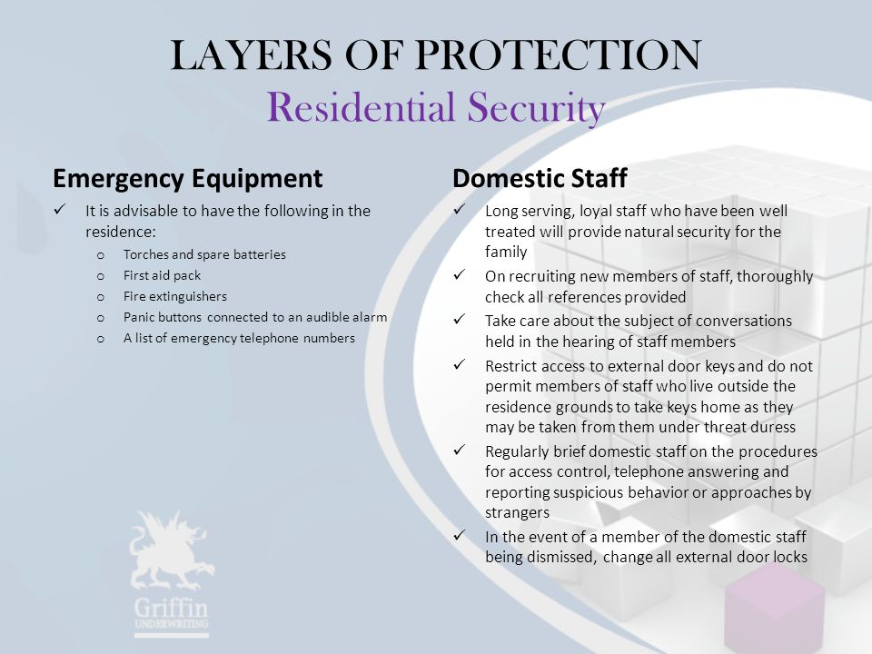 LAYERS OF PROTECTION Residential Security Emergency Equipment It is advisable to have the following in the residence: o Torches and spare batteries o