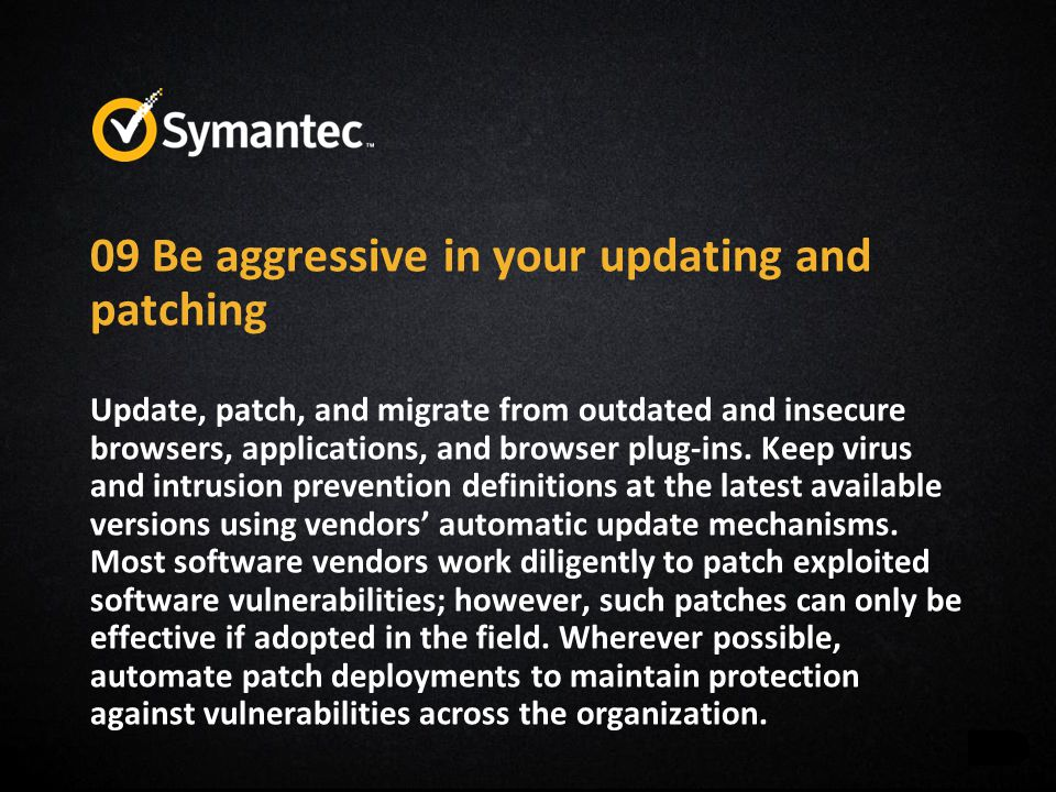 09 Be aggressive in your updating and patching Update, patch, and migrate from outdated and insecure browsers, applications, and browser plug-ins. Kee