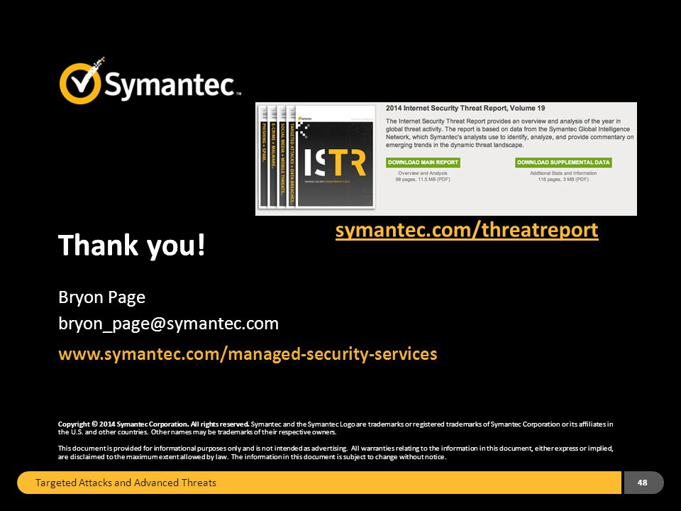 Thank you! Copyright © 2014 Symantec Corporation. All rights reserved. Symantec and the Symantec Logo are trademarks or registered trademarks of Syman