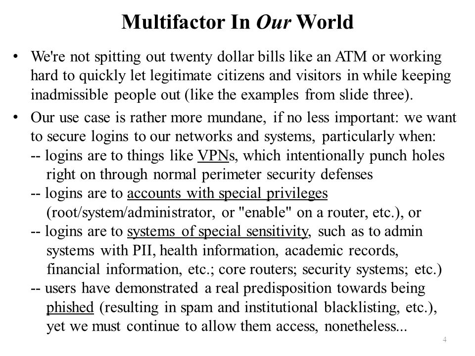 4 Multifactor In Our World We re not spitting out twenty dollar bills like an ATM or working hard to quickly let legitimate citizens and visitors in while keeping inadmissible people out (like the examples from slide three).