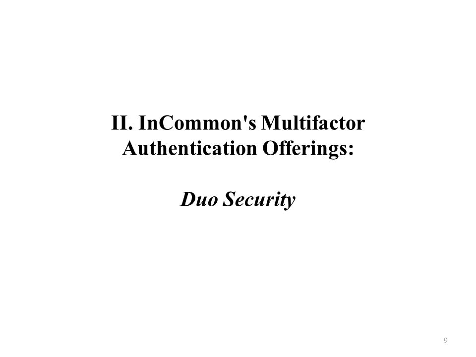 II. InCommon s Multifactor Authentication Offerings: Duo Security 9