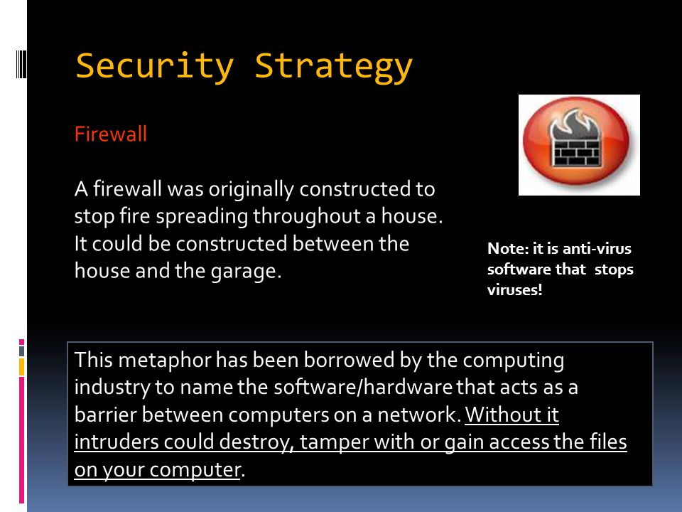 Security Strategy Firewall A firewall was originally constructed to stop fire spreading throughout a house.
