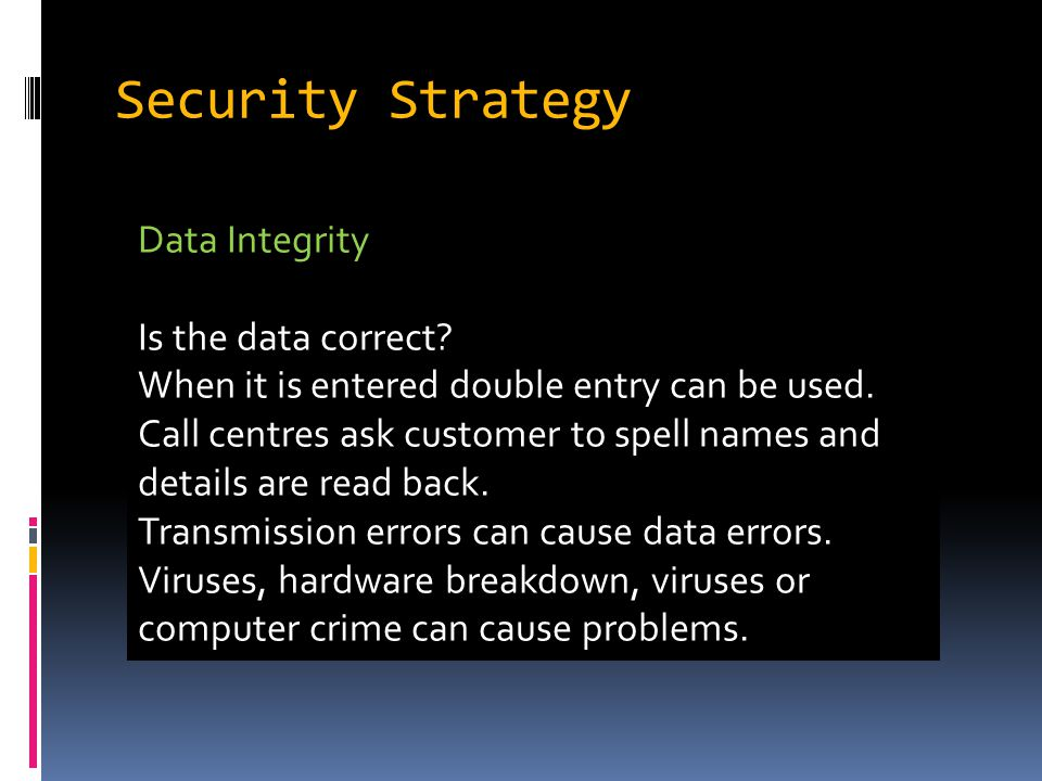 Security Strategy Data Integrity Is the data correct.