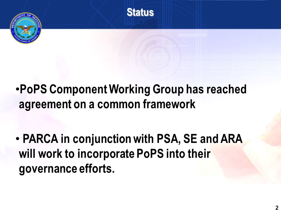 2 Status PoPS Component Working Group has reached agreement on a common framework PARCA in conjunction with PSA, SE and ARA will work to incorporate PoPS into their governance efforts.