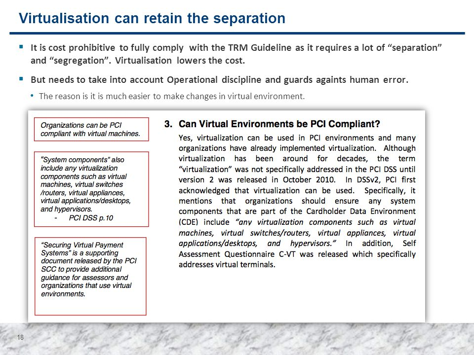 "18 Virtualisation can retain the separation  It is cost prohibitive to fully comply with the TRM Guideline as it requires a lot of ""separation"" and """