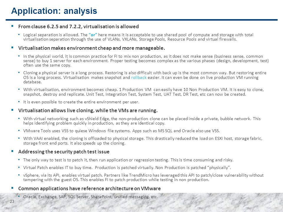 "23 Application: analysis  From clause 6.2.5 and 7.2.2, virtualisation is allowed Logical separation is allowed. The ""or"" here means it is acceptable"