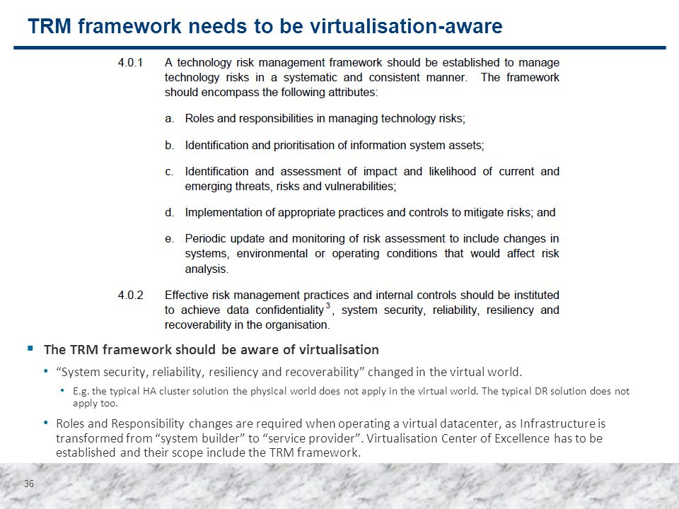 "36 TRM framework needs to be virtualisation-aware  The TRM framework should be aware of virtualisation ""System security, reliability, resiliency and"