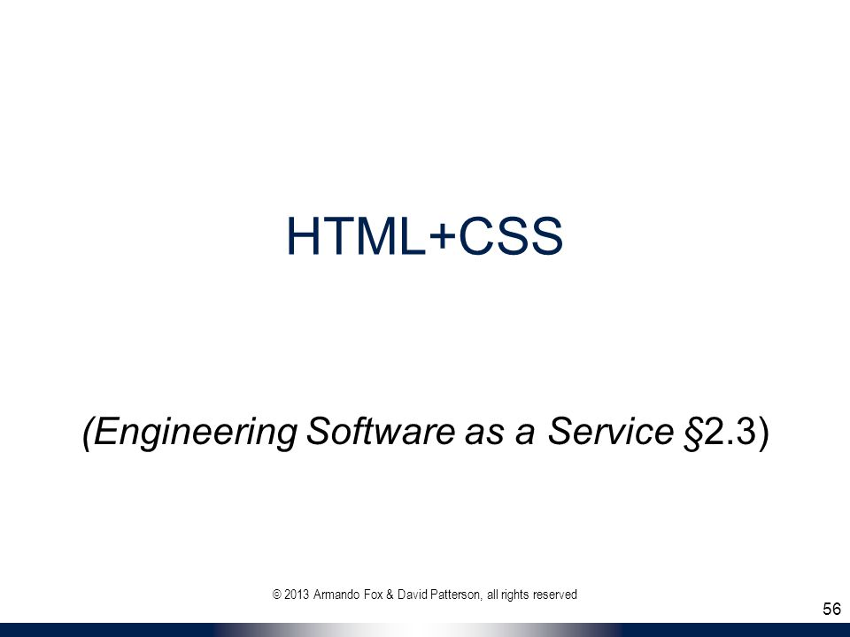 HTML+CSS (Engineering Software as a Service §2.3) 56 © 2013 Armando Fox & David Patterson, all rights reserved