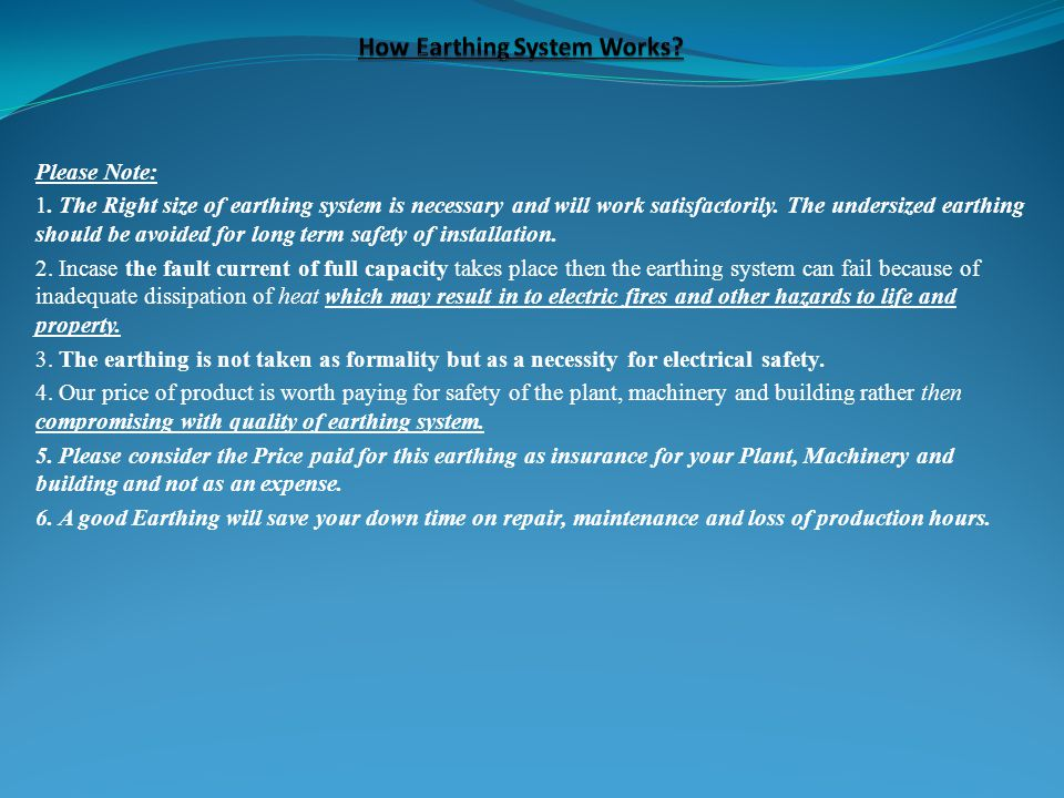 Please Note: 1. The Right size of earthing system is necessary and will work satisfactorily. The undersized earthing should be avoided for long term s