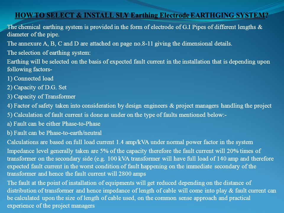 The chemical earthing system is provided in the form of electrode of G.I Pipes of different lengths & diameter of the pipe.