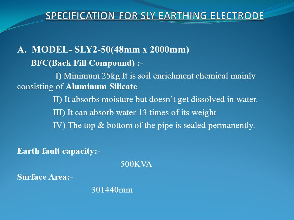A. MODEL- SLY2-50(48mm x 2000mm) BFC(Back Fill Compound) :- I) Minimum 25kg It is soil enrichment chemical mainly consisting of Aluminum Silicate. II)