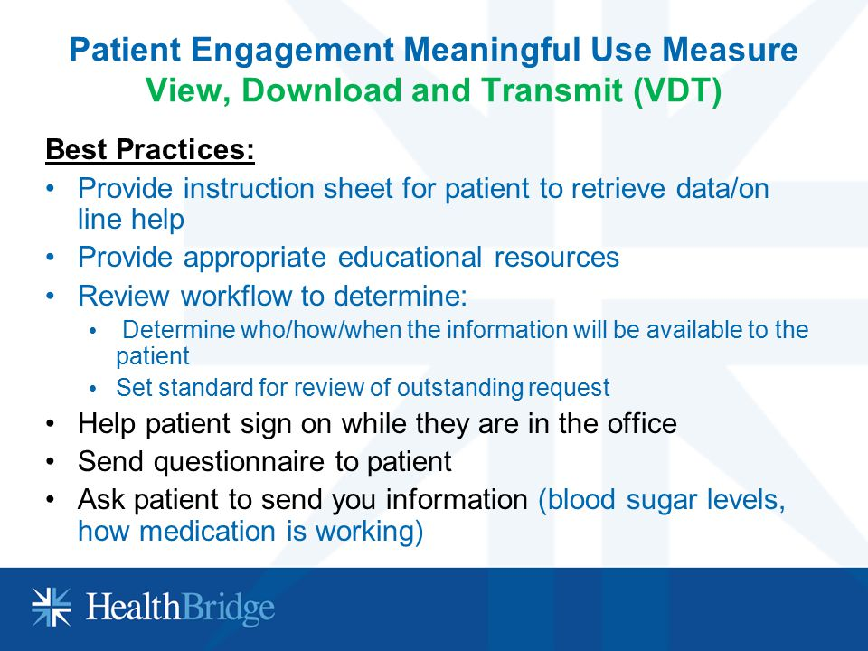 Patient Engagement Meaningful Use Measure View, Download and Transmit (VDT) Best Practices: Provide instruction sheet for patient to retrieve data/on